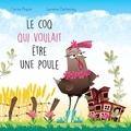 Carine Paquin et Laurence Dechassey - Le coq qui voulait être une poule.