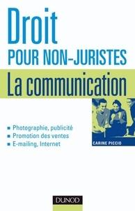 Carine Piccio - Droit pour non-juristes : la communication - Publicité, promotion, image, marque, création....