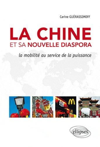 Carine Pina-Guerassimoff - La Chine et sa nouvelle diaspora - La mobilité au service de la puissance.