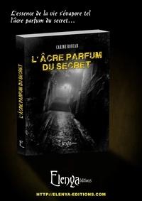 Carine Roucan - L'acre parfum du secret.