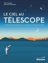 Carine Souplet et Bertrand d' Armagnac - Le ciel au télescope - 110 observations essentielles à faire avec votre instrument.