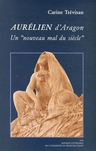"""Carine Trévisan - Aurélien d'Aragon : un """"nouveau mal du siècle""""."""
