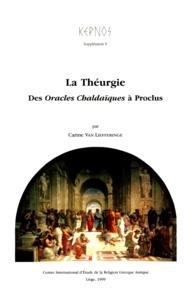 Carine Van Liefferinge - La Théurgie - Des Oracles chaldaïques à Proclus.
