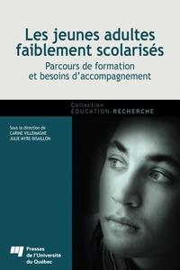Carine Villemagne et Julie Myre-Bisaillon - Les jeunes adultes faiblement scolarisés - Parcours de formation et besoins d'accompagnement.