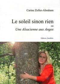 Carine Zoller-Abraham - Le soleil sinon rien ou Une Alsacienne aux anges.