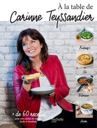 Carinne Teyssandier - A la table de Carinne Teyssandier.