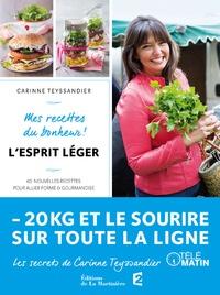 Carinne Teyssandier - L'esprit léger - Mes recettes du bonheur ! 60 nouvelles recettes pour allier forme et gourmandise.