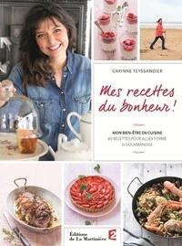 Carinne Teyssandier - Mes recettes du bonheur ! - Mon bien-être en cuisine, 60 recettes pour allier forme et gourmandise.