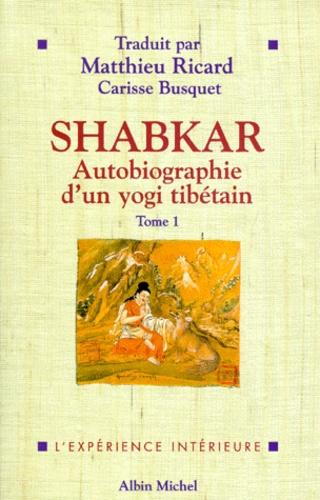 SHABKAR. Autobiographie d'un yogi tibétain, tome 1