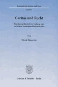 Caritas und Recht - Eine kanonistische Untersuchung zum caritativen Sendungsauftrag der Kirche.