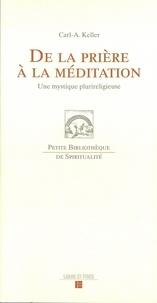 Carl-A Keller - De la prière à la méditation - Une mystique plurireligieuse.