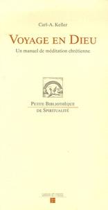 Carl-A Keller - Voyage en Dieu - Un manuel de méditation chrétienne.