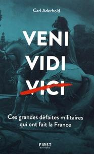 Carl Aderhold - Veni, vedi, vici - Ces grandes défaites militaires qui ont fait la France.