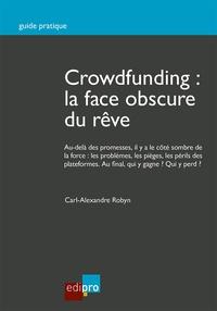 Carl-Alexandre Robyn - Crowdfunding : la face obscure du rêve - Guide pratique.