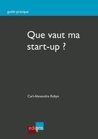 Carl-Alexandre Robyn - Que vaut ma start-up ? - Bien estimer la valeur de son entreprise.
