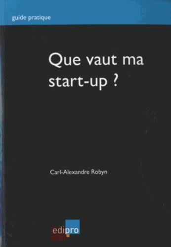 Carl-Alexandre Robyn - Que vaut ma start-up ?.