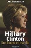 Carl Bernstein - Hillary Clinton - Une femme en marche.