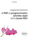 Carl Brison - J'apprends facilement - Le PHP, la programmation orientée objet et la casse PDO.
