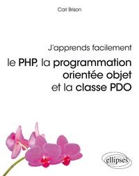 J'apprends facilement- Le PHP, la programmation orientée objet et la casse PDO - Carl Brison   Showmesound.org