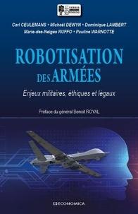 Carl Ceulemans et Michael Dewyn - Robotisation des armées - Enjeux militaires, éthiques et légaux.
