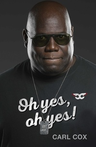 Carl Cox - Oh Yes, Oh Yes.