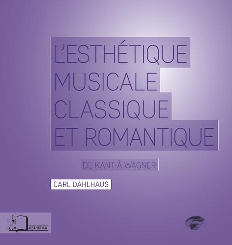 L'esthétique musicale classique et romantique. De Kant à Wagner