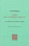 Carl Dahlhaus - L'idée de la musique absolue - Une esthétique de la musique romantique.