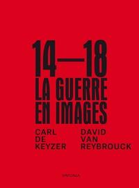 Carl De Keyzer et David Van Reybrouck - 1914-1918, la guerre en images.
