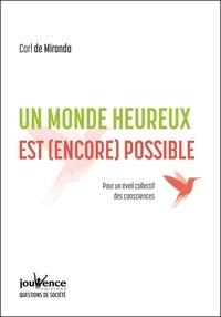 Carl de Miranda - Un monde heureux est (encore) possible - Pour un éveil collectif des consciences.