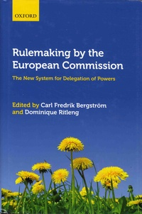 Carl Fredrik Bergström et Dominique Ritleng - Rulemaking by the European Commission - The New System for Delegation of Powers.