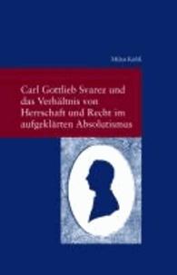 Carl Gottlieb Svarez und das Verhältnis von Herrschaft und Recht im aufgeklärten Absolutismus.