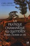 Carl Greer - La pratique chamanique au quotidien pour choisir sa vie.