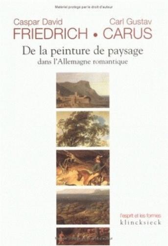 Carl-Gustav Carus et Caspar David Friedrich - De la peinture de paysage dans l'Allemagne romantique.
