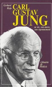 Carl-Gustav Jung et Gerhard Wehr - Carl Gustav Jung - Sa vie, son oeuvre, son rayonnement.