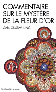 """Carl-Gustav Jung - Commentaire sur le """"Mystère de la fleur d'or""""."""