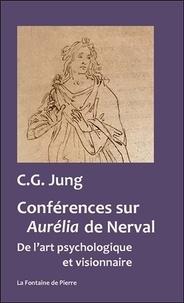 Carl Gustav Jung - Conférences sur Aurélia de Nerval - De l'art psychologique et visionnaire.