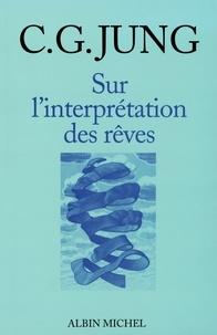 Carl Gustav Jung - Sur l'Interprétation des rêves.