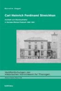 Carl Heinrich Ferdinand Streichhan - Architekt und Oberbaudirektor in Sachsen-Weimar-Eisenach 1848-1884.