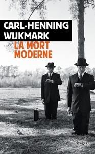 Carl-Henning Wijkmark - La mort moderne.