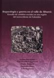 Carl Henrik Langebaek et Emilio Piazini - Arqueología y guerra en el valle de Aburrá - Estudio de cambios sociales en una región de noroccidente de Colombia.