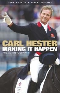 Carl Hester et Bernadette Hewitt - Making it Happen - The Autobiography.