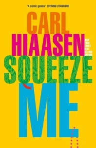 Carl Hiaasen - Squeeze Me - The ultimate satire for 2021.