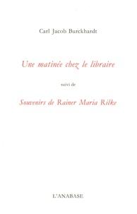 Carl Jacob Burckhardt - Une matinée chez le libraire, suivi de Souvenirs de Reiner Maria Rilke.