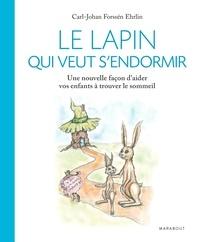 Carl-Johan Forssén Ehrlin - Le lapin qui veut s'endormir - Une nouvelle façon d'aider les enfants à trouver le sommeil.