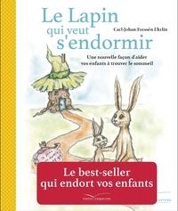 Carl-Johan Forssén et Irina Maununen - Le lapin qui veut s'endormir - Une nouvelle façon d'aider les enfants à s'endormir.