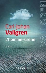 Carl-Johan Vallgren - L'Homme-sirène.
