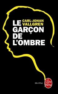 Carl-Johan Vallgren - Le garçon de l'ombre.