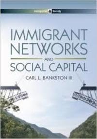 Carl L. Bankston - Immigrant Networks and Social Capital.