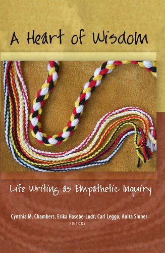 Carl Leggo et Anita Sinner - A Heart of Wisdom - Life Writing as Empathetic Inquiry.