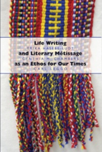 Carl Leggo et Cynthia Chambers - Life Writing and Literary Métissage as an Ethos for Our Times.